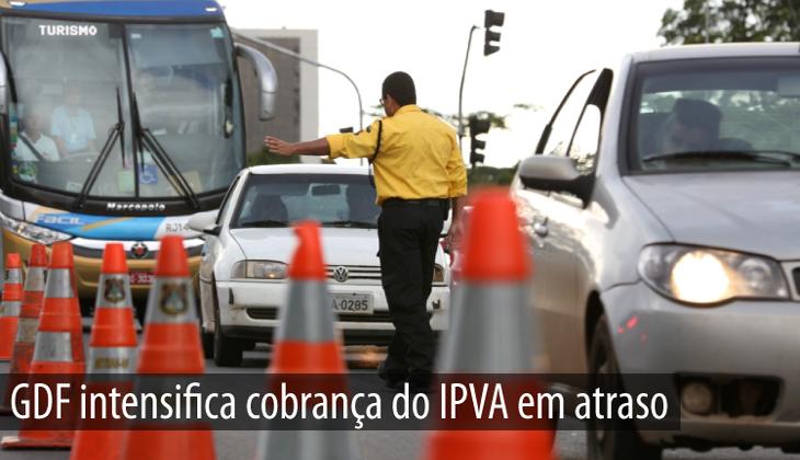 GDF intensifica cobrança do IPVA em atraso