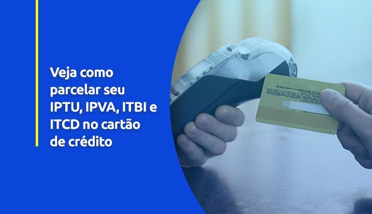 Veja como parcelar seu IPTU ou IPVA no cartão de c