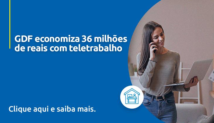 GDF economiza R$ 36 milhões com teletrabalho